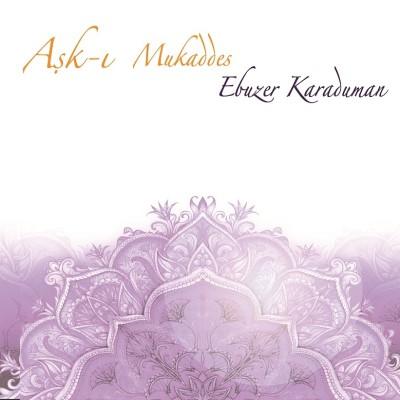 Ebuzer Karaduman - A�k-� Mukaddes (2014) Full Alb�m indir