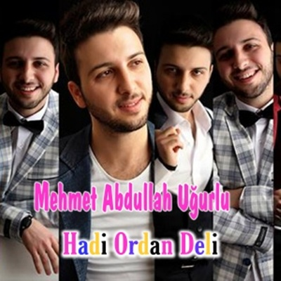 Mehmet Abdullah U�urlu - Hadi Ordan Deli (2014) Single Alb�m indir