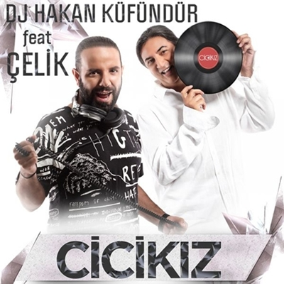 Dj Hakan K�f�nd�r & �elik - Cici K�z (2014) Single Alb�m indir