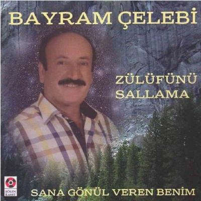Bayram �elebi - Z�lf�n� Sallama & Sana G�n�l Veren Benim (2014) Full Alb�m indir