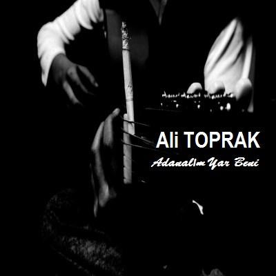 Ali Toprak - Adanal�m & Yar Beni (2014) Full Alb�m indir
