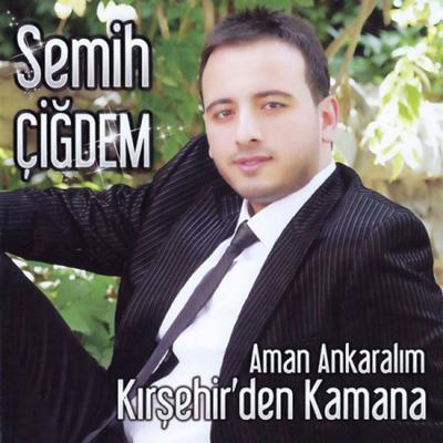 Semih �i�dem - Aman Ankaral�m & K�r�ehir�den Kamana (2014) Full Alb�m indir