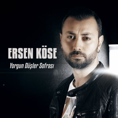 Ersen K�se - Yorgun D��ler Sofras� (2014) Single Alb�m indir