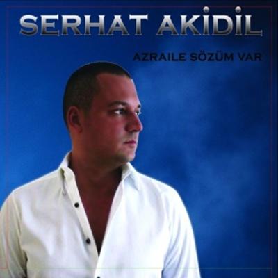 Serhat Akidil - Azraile S�z�m Var (2014) Single Alb�m indir