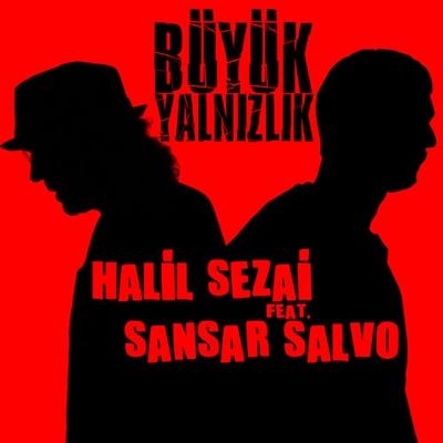 Halil Sezai & Sansar Salvo - B�y�k Yaln�zl�k (2014) Single Alb�m indir