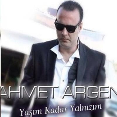 Ahmet Argen - Ya��m Kadar Yaln�z�m (2014) Single Alb�m indir