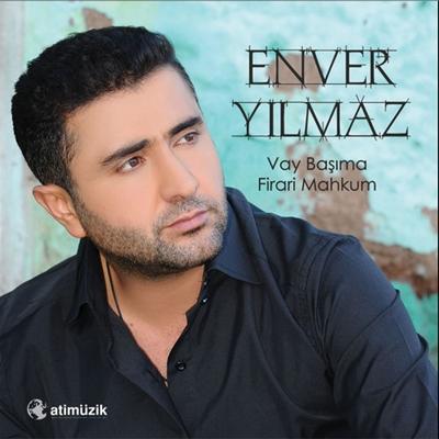 Enver Y�lmaz - Vay Ba��ma & Firari Mahkum (2014) Full Alb�m indir